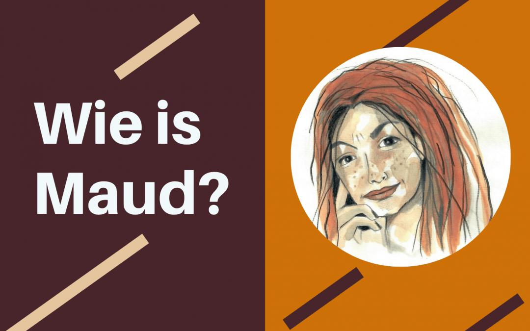 Wie is Maud?